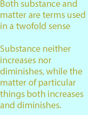 7-1  former neither increases nor diminishes, while the matter of particular things both increases and diminishes.