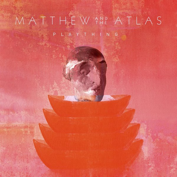 Matthew And The Atlas - Plaything
