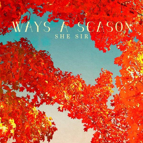 She Sir - Ways A Season