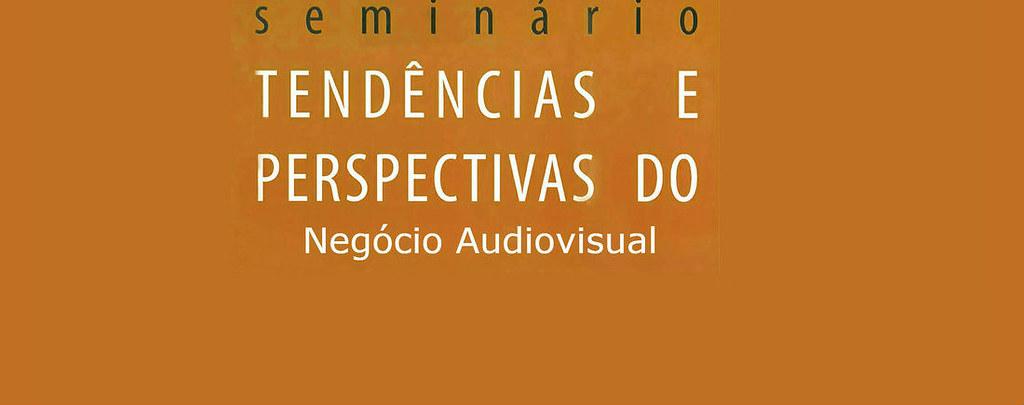 Seminário: Tendências e Perspectivas do Negócio Audiovisual