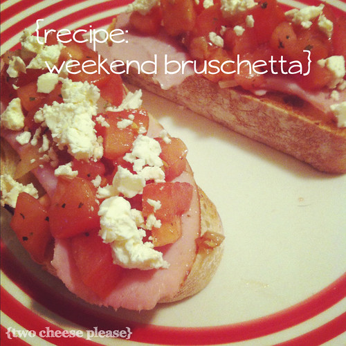 weekend bruschetta | by Two Cheese Please