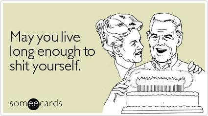 Live Long Enough Shit Birthday Ecard Someecards