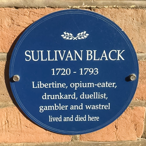 Sullivan Black 1720 - 1973 Libertine, opium-eater, drunkard, duellist, gambler and wastrel lived and died here