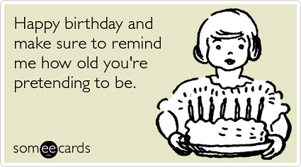 Remind Me How Old Pretend Happy Birthday Ecards