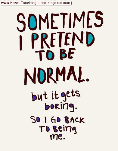 Love Quotessometimes I Pretend To Be Normal Funny Life Quo
