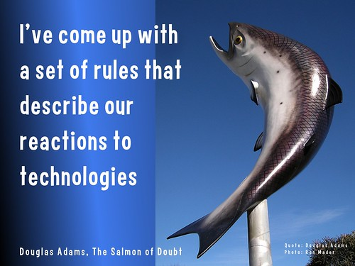 I've come up with a set of rules that describe our reactions to technologies @ Douglas Adams
