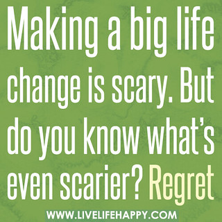 Making a big life change is scary. But do you know what's even scarier? Regret. | by deeplifequotes