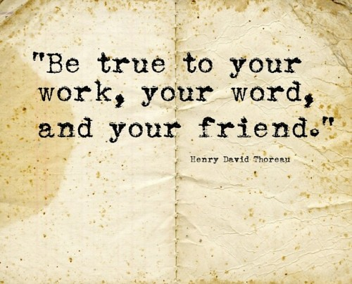 Life Quotes Be True To Your Work Your Word And Your Fr Flickr