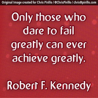 Are you daring to fail greatly? | by Chris Pirillo