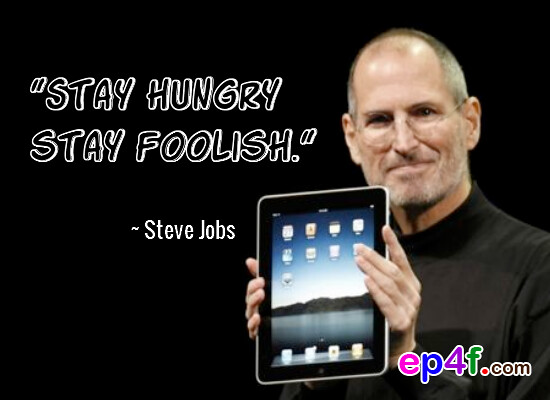 Steve Jobs Quote Stay Hungry Stay Foolish Steve Jobs