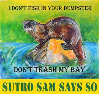 Don't Trash My Bay - Sutro Sam Says So | by Todd Berman