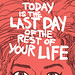 Today Is the Last Day of the Rest of Your Life by Ulli Lust