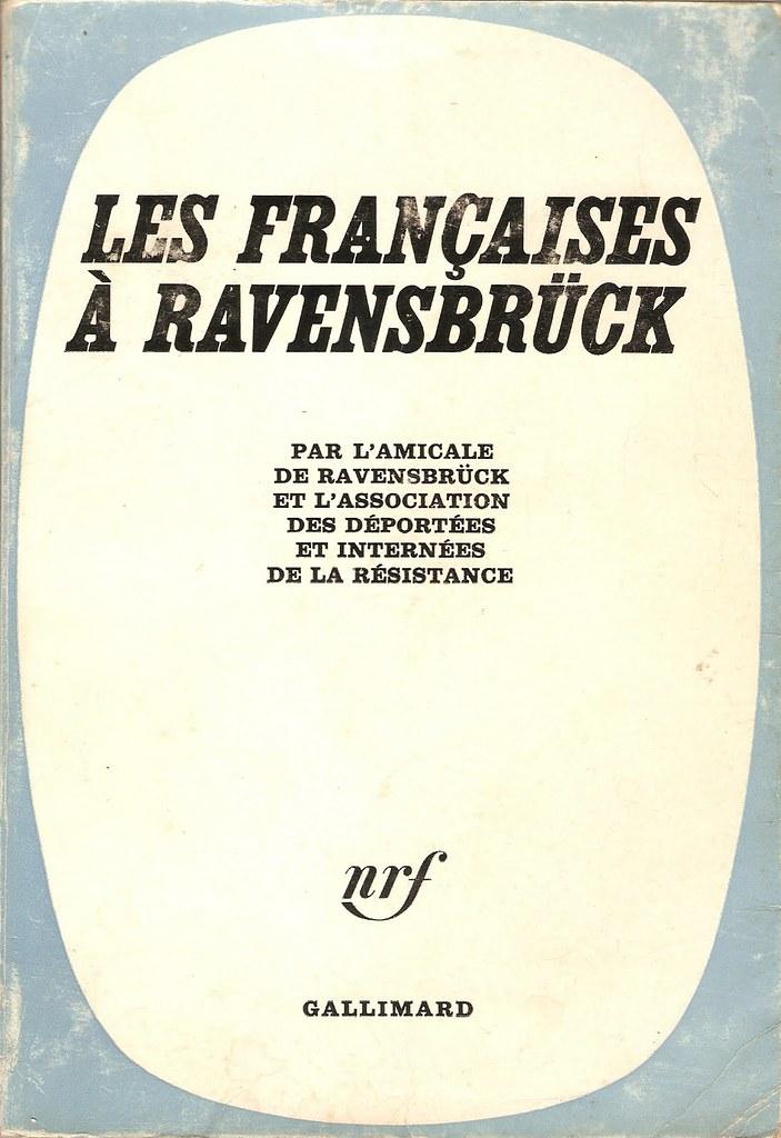 Amicale de Ravenbrück et l'Association des Déportées et Internées de la Résistance. Les françaises à Ravensbrück. París: Gallimard, 1965 (reed. 1987).