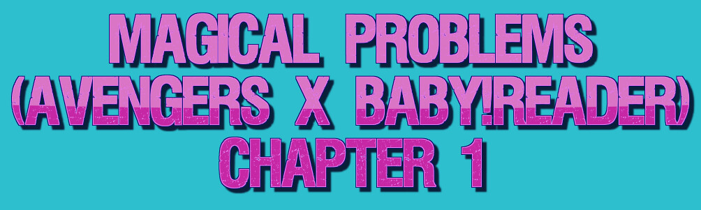 Magical Problems (Avengers X Baby!Reader) Chapter 1 | Flickr