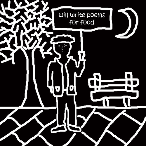 Will Write Poems For Food   by Taymaz Valley