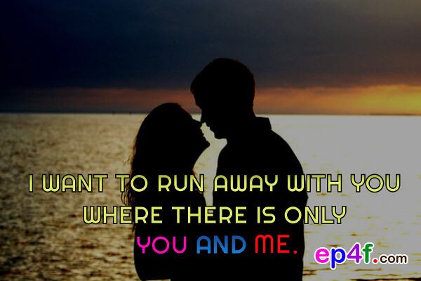 Love Quote 1 I Want To Run Away With You Where There Is On Flickr