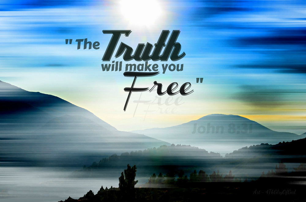 """The Truth will Make you Free"""" 