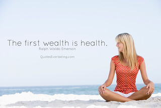 """The first wealth is health."" - Ralph Waldo Emerson 