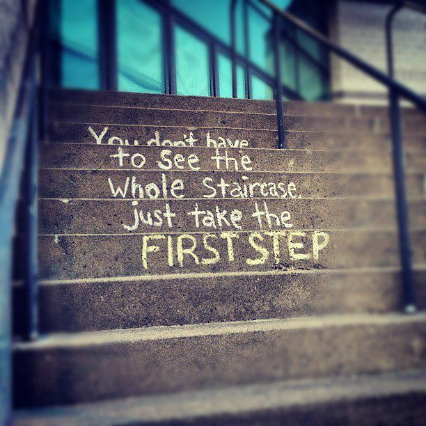 You don't have to see the whole staircase. Just take the FIRST STEP. | by Scunizzo