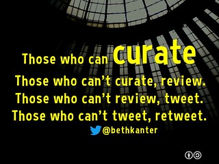 Those who can, curate ... Those who can't tweet, retweet @bethkanter | by planeta