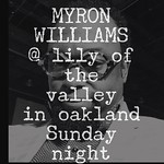 %uD83D%uDEA8SUNDAY NIGHT IN OAKLAND | Myron Williams at the Lily of the Valley.