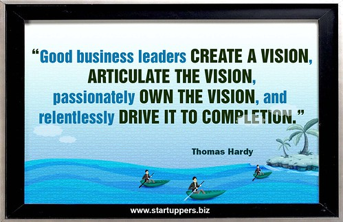Good business leaders create a vision, articulate the vision, passionately own the vision, and relentlessly drive it to completion   by Startuppers.blog