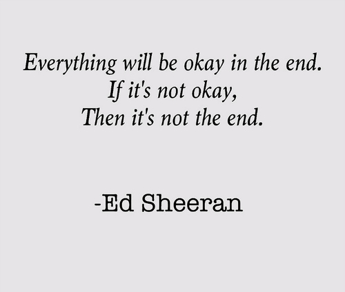 Ed Sheerans Quotes Everything Will Be Okay In The End I Flickr