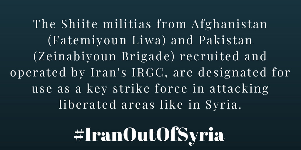 #IranOutOfSyria The Shiite militias from #Afghanistan (Fatemiyoun Liwa) and #Pakistan (Zeinabiyoun Brigade) recruited and operated by #Iran's IRGC, are designated for use as a key strike force in attacking liberated areas like in #Syria.