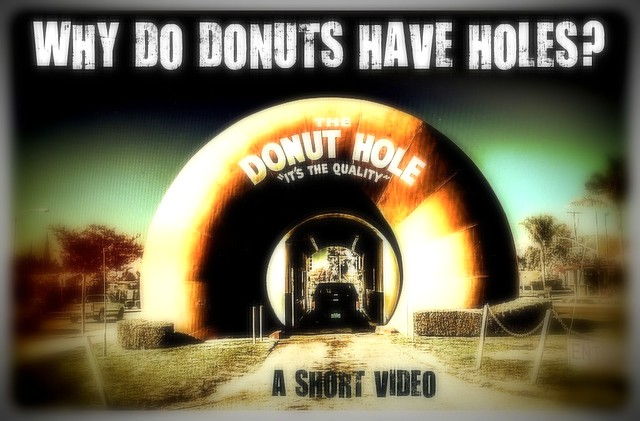 WHY DO DONUT'S HAVE HOLES? - A Short Video - The Donut Hole, La Puente, CA
