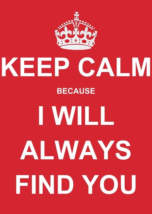 LoveQuotes #valentine Keep Calm Because I will Always Fin ...