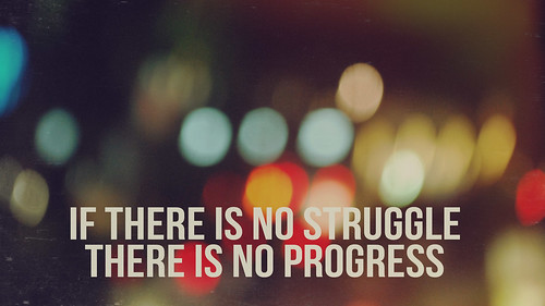 If there is no struggle, there is no progress | by Toni Tobing