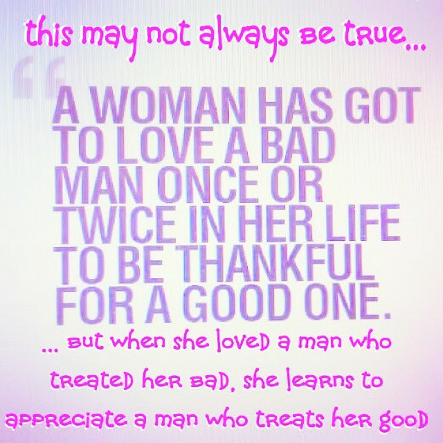 If a #woman has loved a #man who treats her #bad, she lear ...
