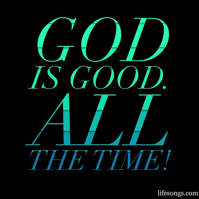 God is good. All the time! #truth #Bible #quotes #inspira ...