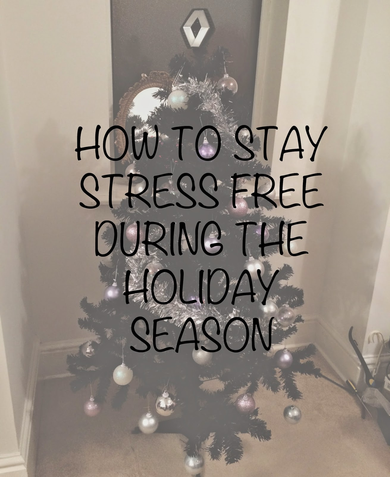 How To Stay Stress Free During The Holiday Season