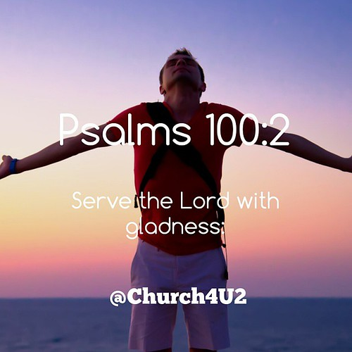 "Psalms 100:2 ""Serve the Lord with gladness:"" #love #god 