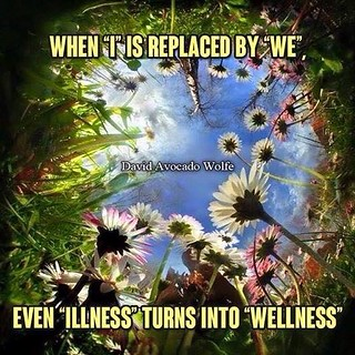 "Replace ""I"" with ""We"": Turn ""Illness"" into ""Wellness"" 