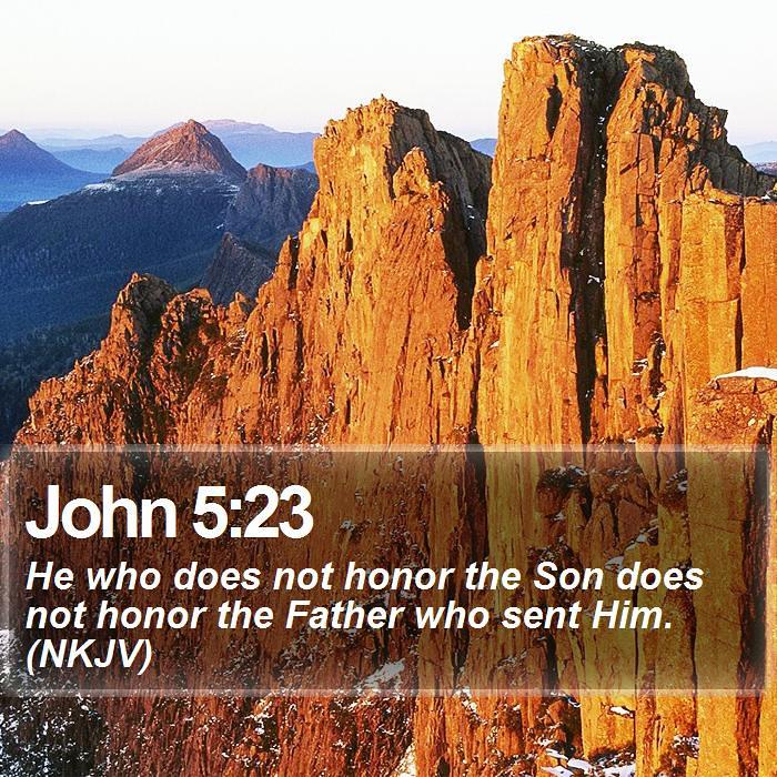 Daily Bible Verse - John 5:23 | John 5:23 He who does not ho
