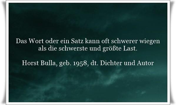Das Wort oder ein Satz kann oft schwerer wiegen, als die schwerste und größte Last - Zitat von Horst Bulla