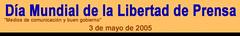 Día Mundial de la Libertad de Prensa, 3 de mayo de 2005