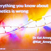 Everything you know about genetics is wrong - with Dr Kat Arney at Winchester Skeptics, 26 April 2018