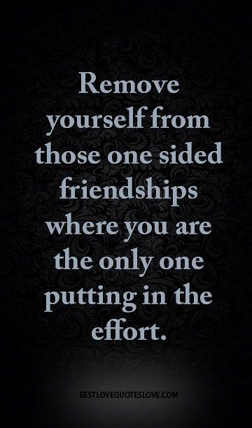 Friendship Quotes : Remove yourself from those one sided f ...