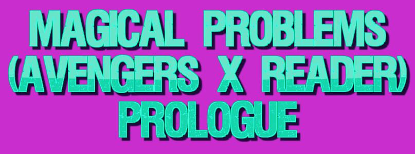 Magical Problems (Avengers X Reader) Prologue   (Author's no