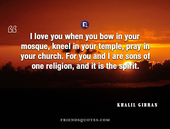 Khalil Gibran Quote love when bow | I love you when you bow ...