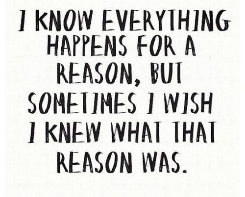 Life Quotes I Know Everything Happens For A Reason But Flickr