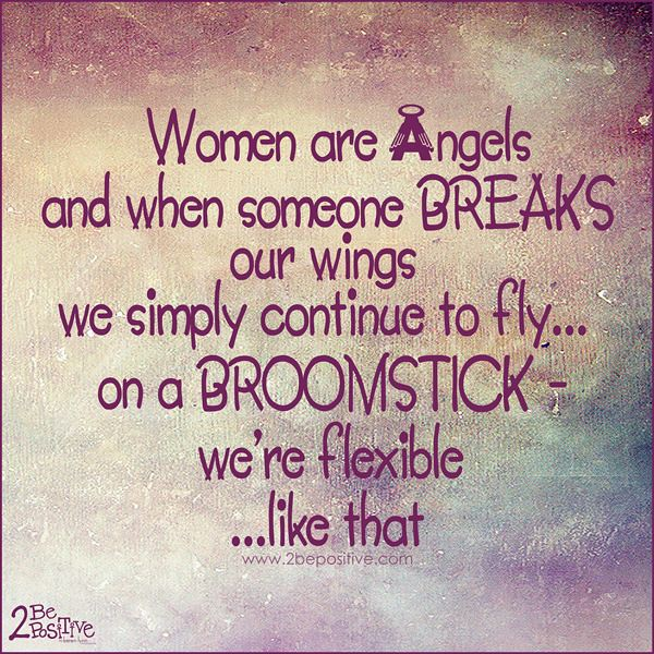 we Fly on a Broomstick funny signs Women Are Angels Someone Breaks our Wings