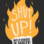 SHUT UP! Voice of Democracy in Danger – 2017