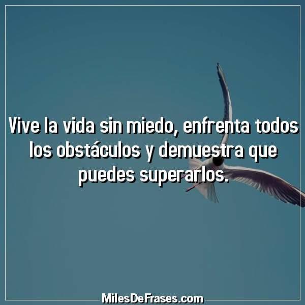 Vive La Vida Sin Miedo Enfrenta Todos Los Obstáculos Y De