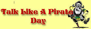 Today is National Talk Like a Pirate Day!